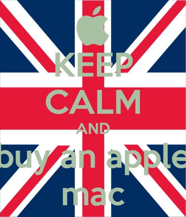 KEEP CALM AND buy an apple mac