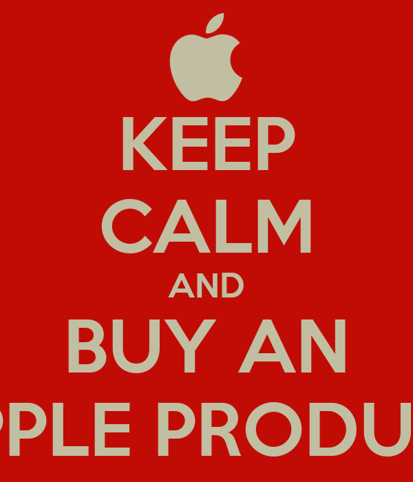 KEEP CALM AND BUY AN APPLE PRODUCT