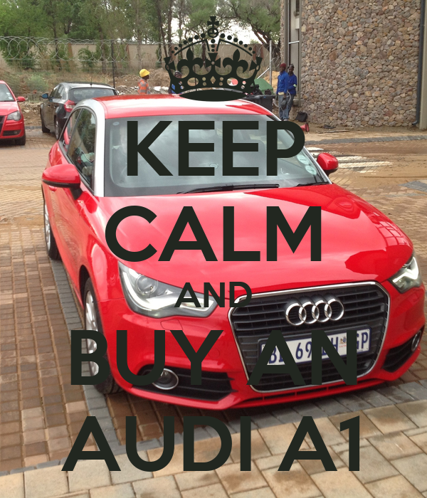 KEEP CALM AND BUY AN AUDI A Poster Max Chui Keep CalmoMatic - Buy an audi