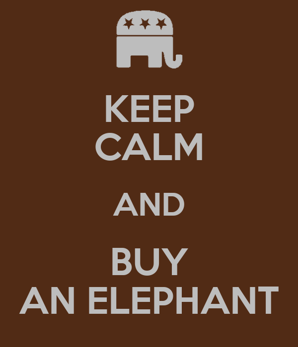 KEEP CALM AND BUY AN ELEPHANT