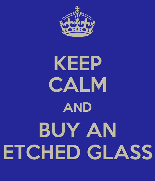 KEEP CALM AND BUY AN ETCHED GLASS