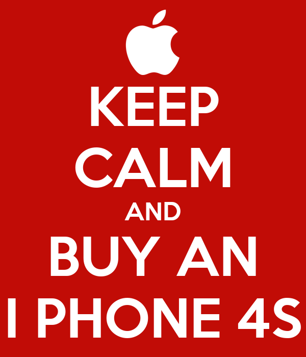 KEEP CALM AND BUY AN I PHONE 4S