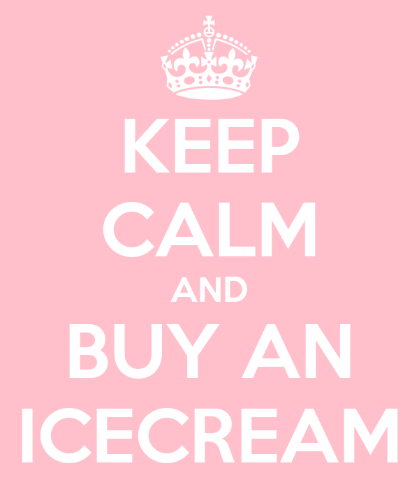KEEP CALM AND BUY AN ICECREAM