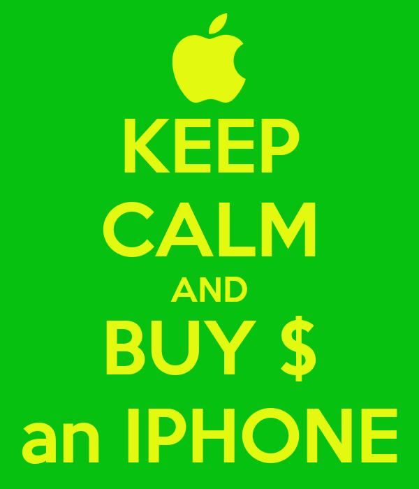 KEEP CALM AND BUY $ an IPHONE