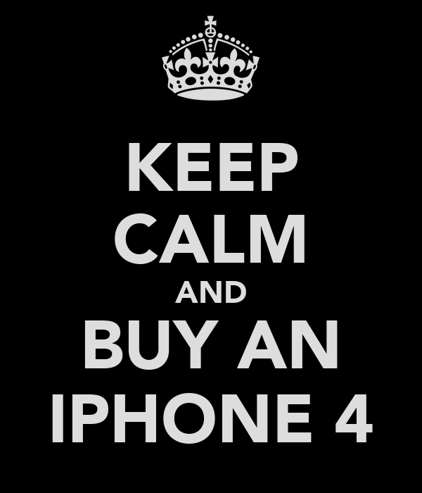 KEEP CALM AND BUY AN IPHONE 4