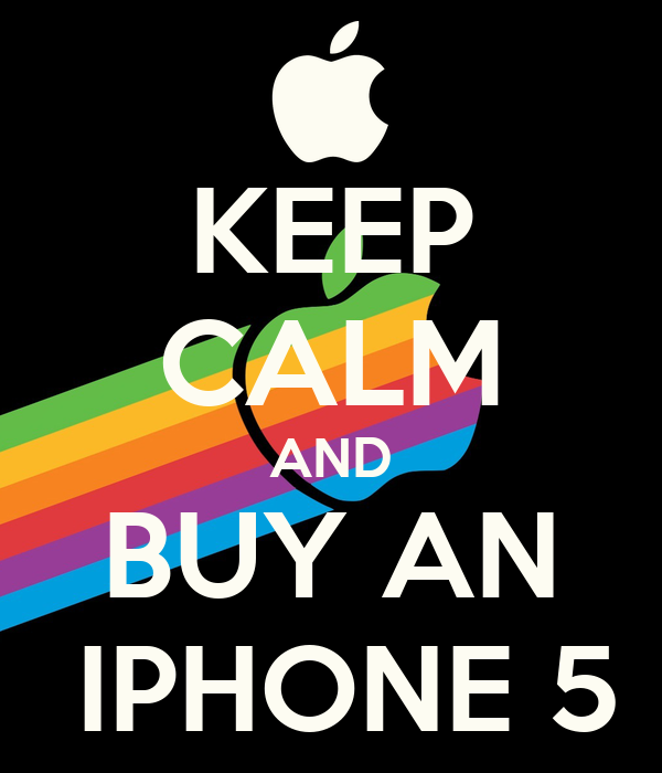 KEEP CALM AND BUY AN  IPHONE 5
