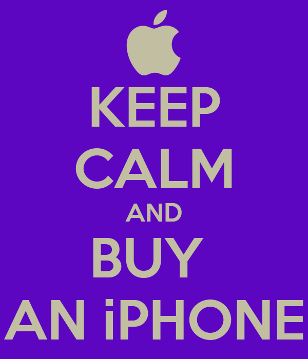 KEEP CALM AND BUY  AN iPHONE