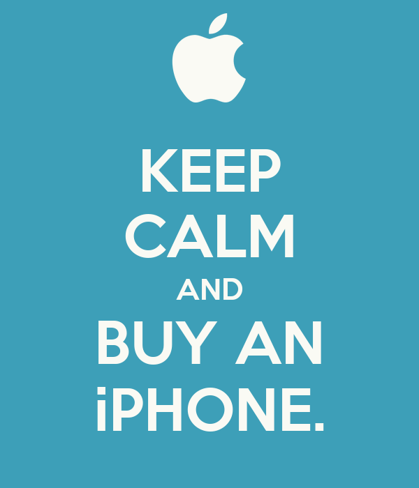 KEEP CALM AND BUY AN iPHONE.