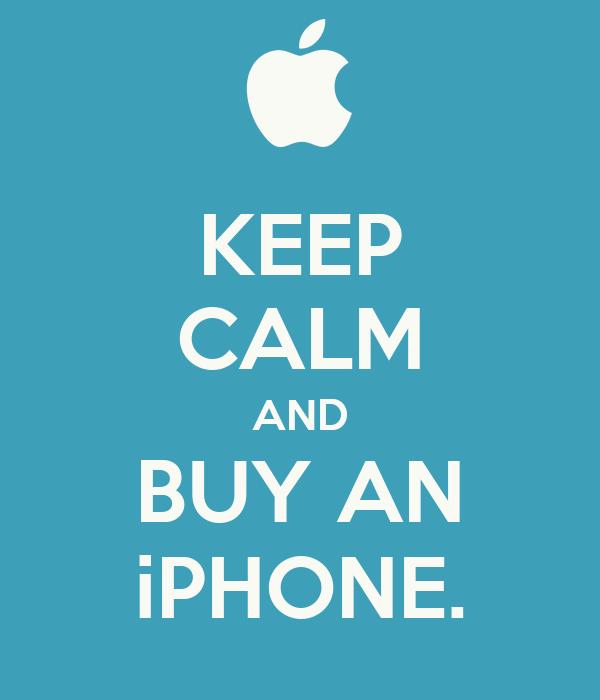 KEEP CALM AND BUY AN iPHONE.