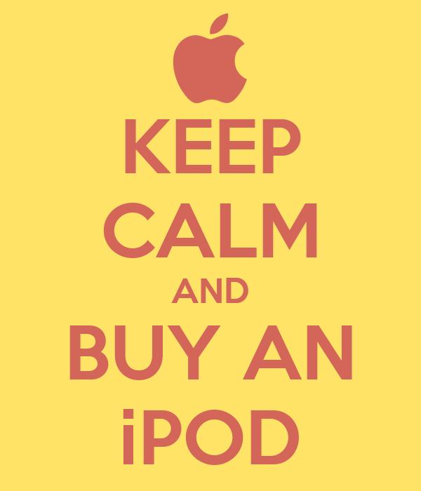 KEEP CALM AND BUY AN iPOD
