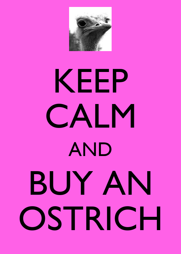 KEEP CALM AND BUY AN OSTRICH