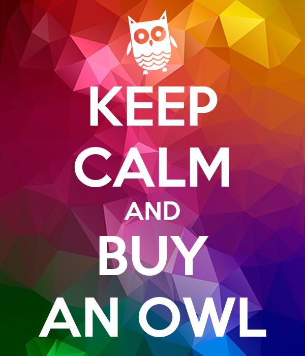 KEEP CALM AND BUY AN OWL