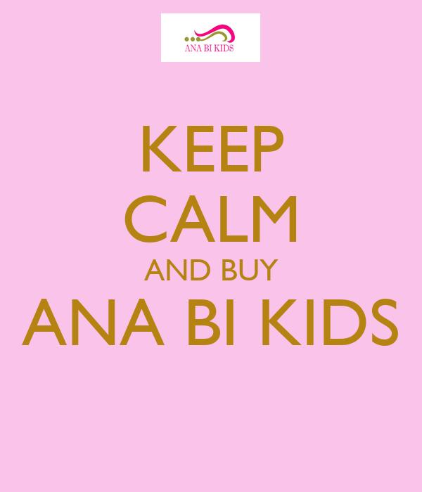 KEEP CALM AND BUY ANA BI KIDS