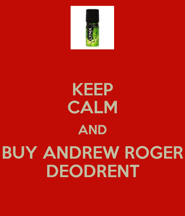 KEEP CALM AND BUY ANDREW ROGER DEODRENT