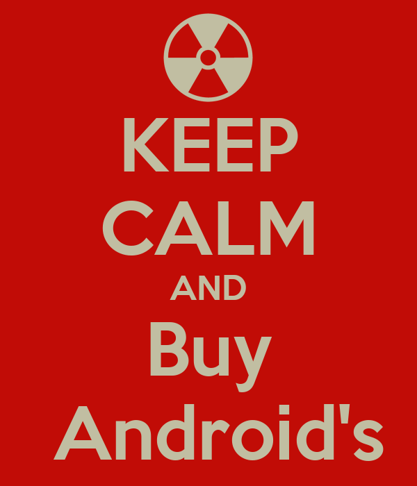 KEEP CALM AND Buy  Android's