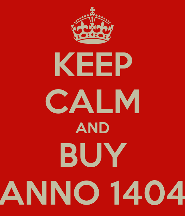 KEEP CALM AND BUY ANNO 1404