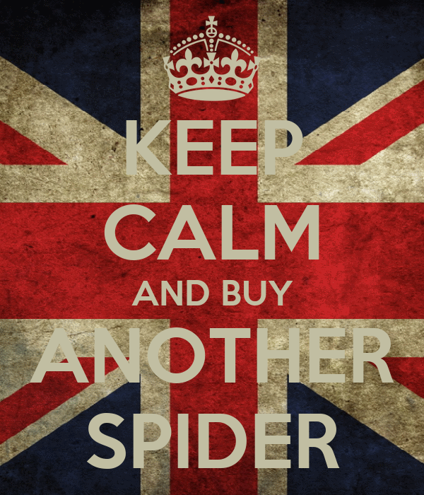 KEEP CALM AND BUY ANOTHER SPIDER