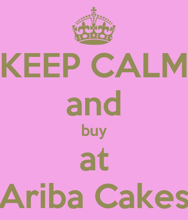 KEEP CALM and buy at Ariba Cakes