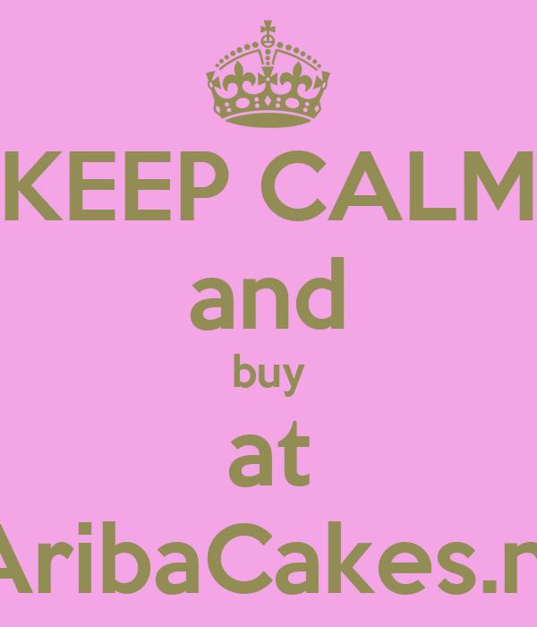 KEEP CALM and buy at AribaCakes.nl