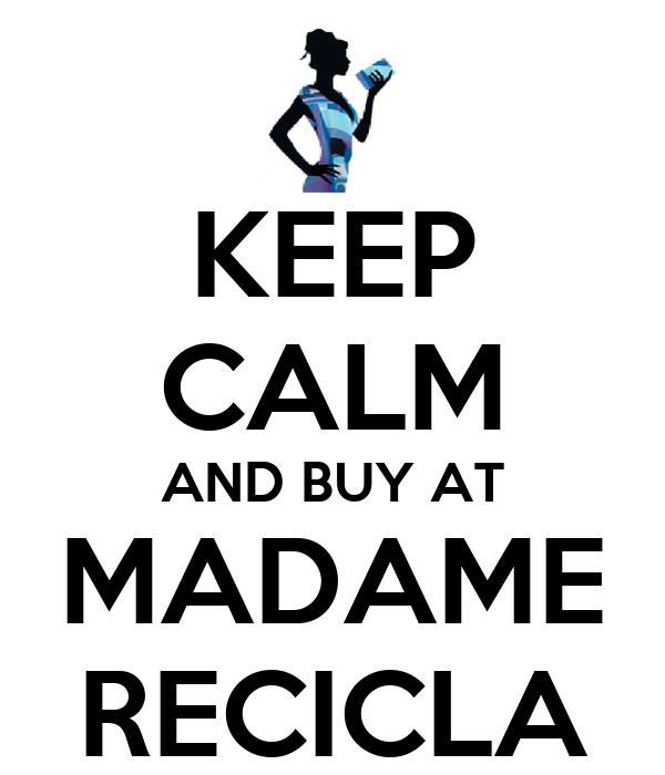 KEEP CALM AND BUY AT MADAME RECICLA