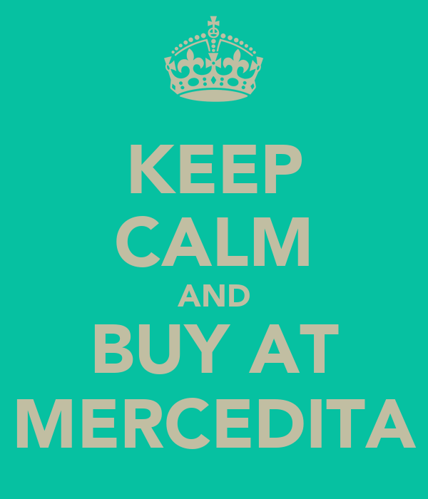 KEEP CALM AND BUY AT MERCEDITA
