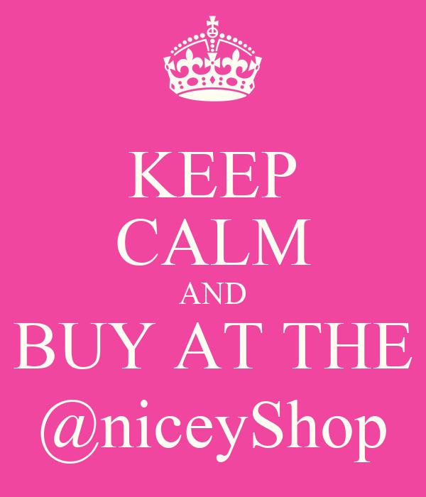 KEEP CALM AND BUY AT THE @niceyShop