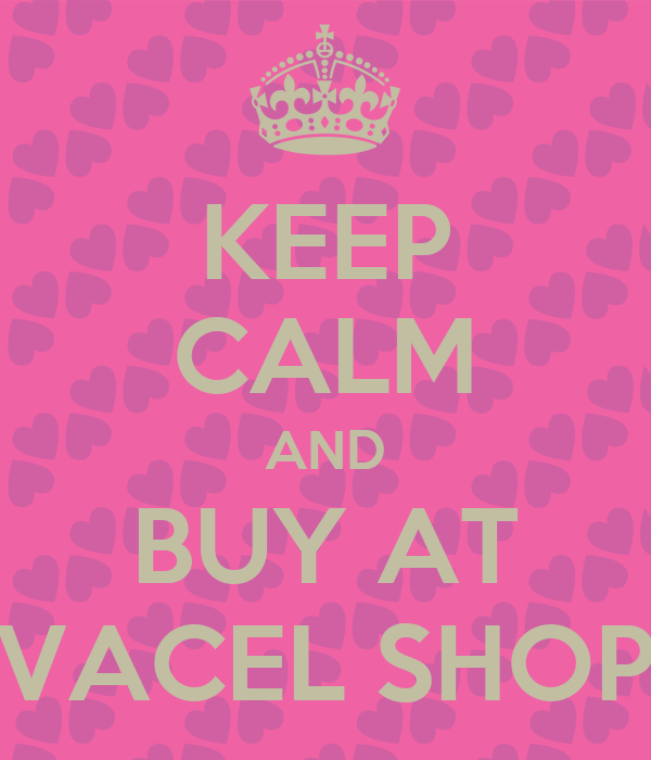 KEEP CALM AND BUY AT VACEL SHOP