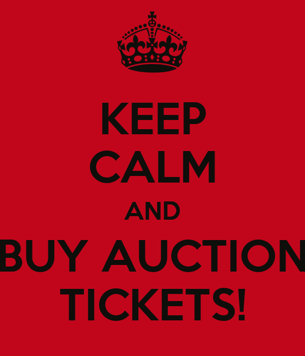 KEEP CALM AND BUY AUCTION TICKETS!