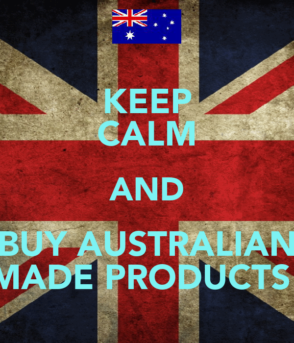 KEEP CALM AND BUY AUSTRALIAN MADE PRODUCTS!