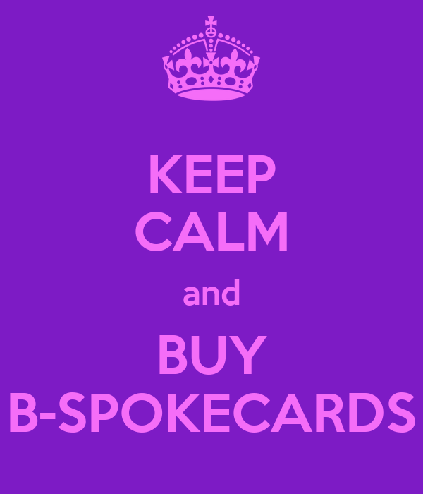 KEEP CALM and BUY B-SPOKECARDS