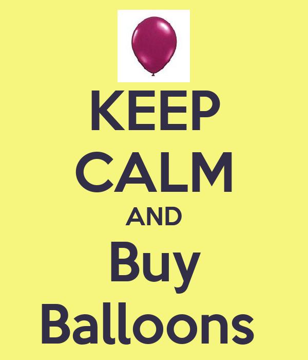 KEEP CALM AND Buy Balloons