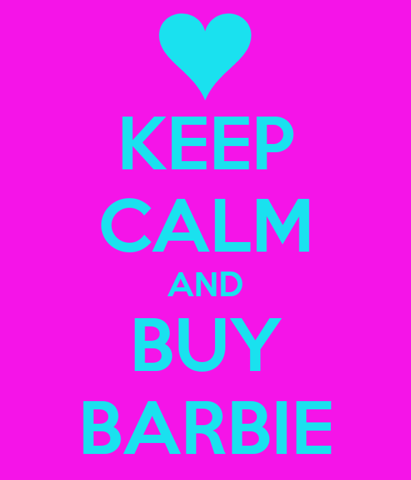 KEEP CALM AND BUY BARBIE