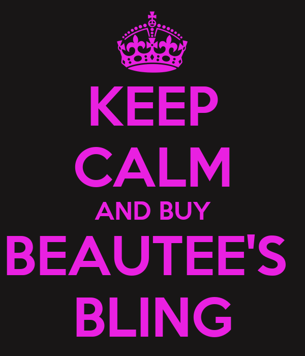KEEP CALM AND BUY BEAUTEE'S  BLING