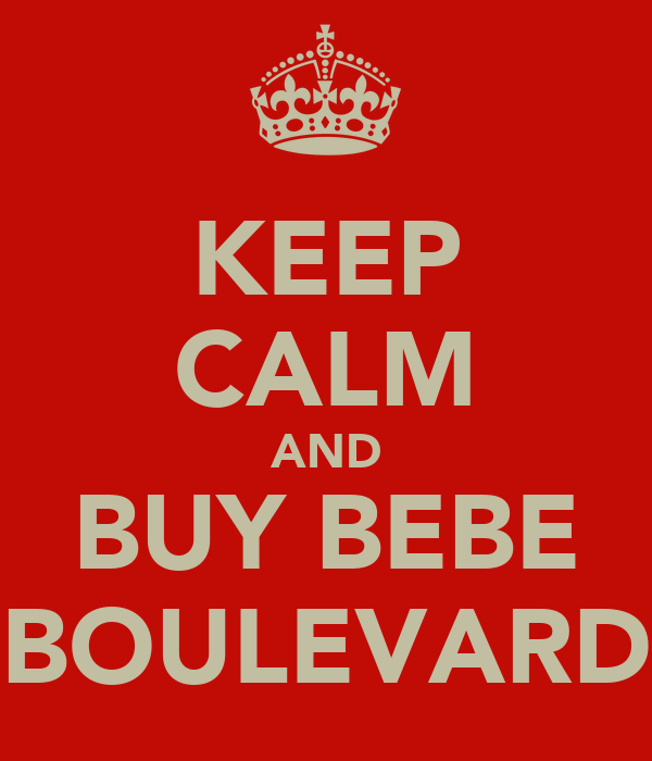 KEEP CALM AND BUY BEBE BOULEVARD