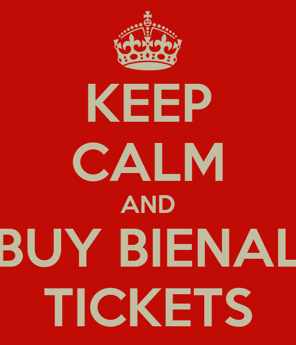KEEP CALM AND BUY BIENAL TICKETS