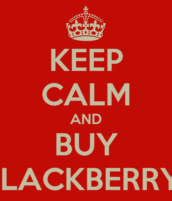 KEEP CALM AND BUY BLACKBERRY