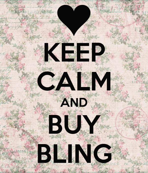KEEP CALM AND BUY BLING