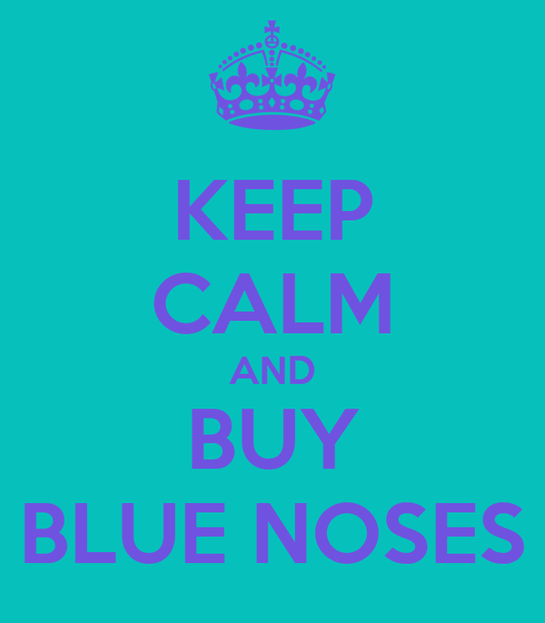 KEEP CALM AND BUY BLUE NOSES