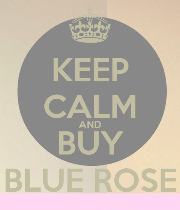 KEEP CALM AND BUY BLUE ROSE