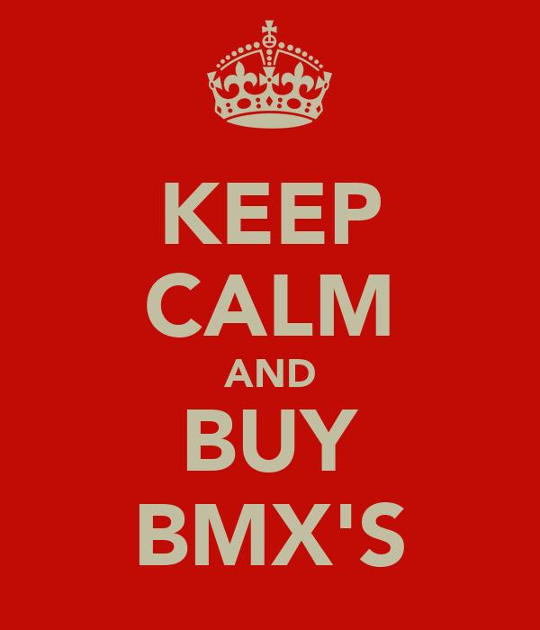 KEEP CALM AND BUY BMX'S