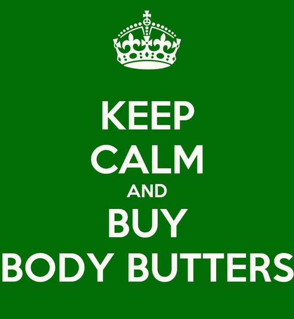 KEEP CALM AND BUY BODY BUTTERS