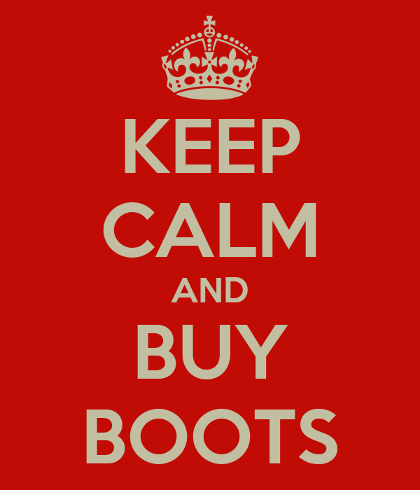 KEEP CALM AND BUY BOOTS