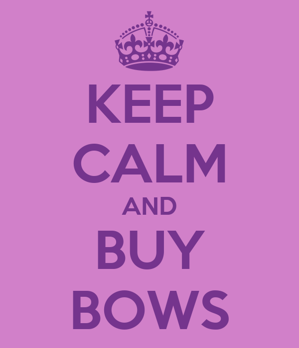 KEEP CALM AND BUY BOWS