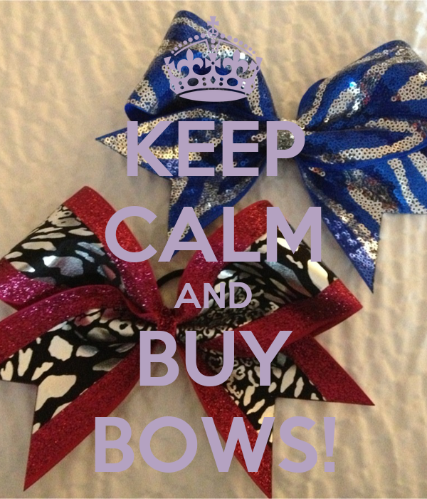 KEEP CALM AND BUY BOWS!