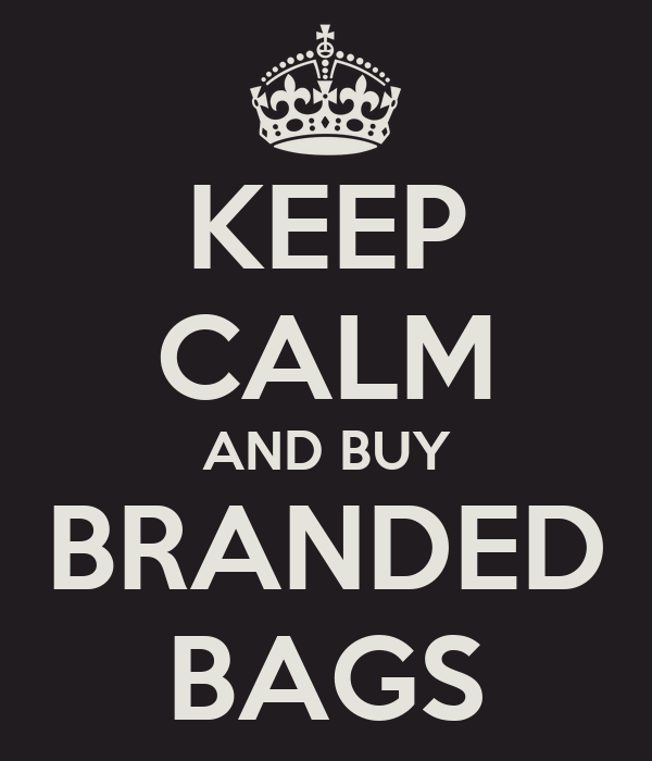 KEEP CALM AND BUY BRANDED BAGS