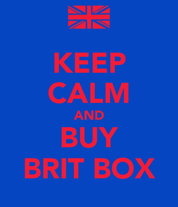 KEEP CALM AND BUY BRIT BOX