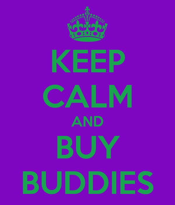 KEEP CALM AND BUY BUDDIES