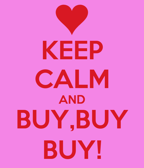 KEEP CALM AND BUY,BUY BUY!