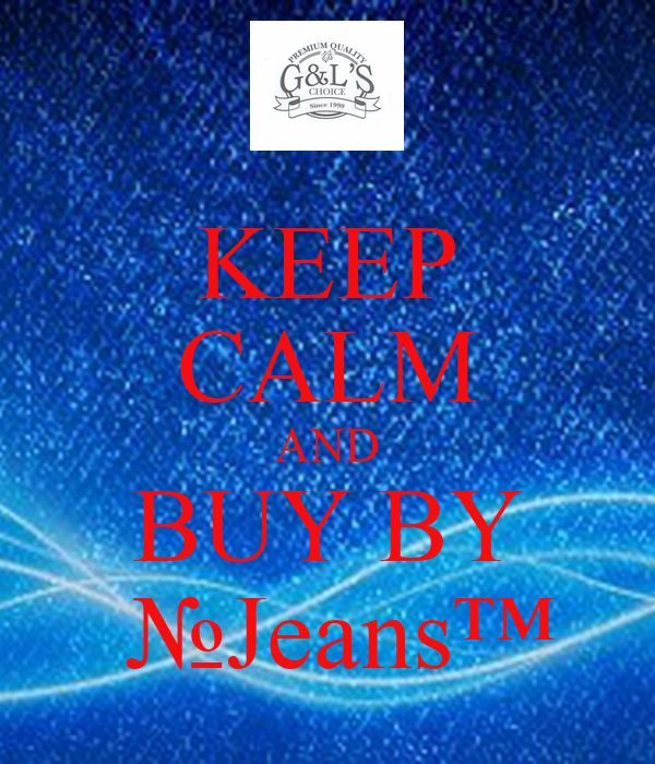 KEEP CALM AND BUY BY  №Jeans™