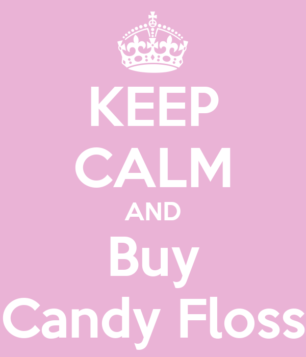 KEEP CALM AND Buy Candy Floss
